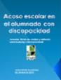 Acoso escolar en el alumnado con discapacidad. Prevención, detección e intervención. (2010)
